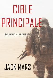 Cible Principale: L'Entraînement de Luke Stone, tome 1 (thriller d'action) PDF