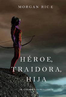Héroe, Traidora, Hija (De Coronas y Gloria—Libro 6) PDF