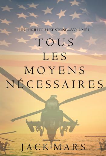 Tous Les Moyens Nécessaires (Un Thriller Luke Stone—Volume 1) PDF