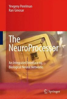 The.NeuroProcessor.An.Integrated.Interface.To.Biological.Neural.Networks.Oct.2008.eBook-ELOHiM PDF