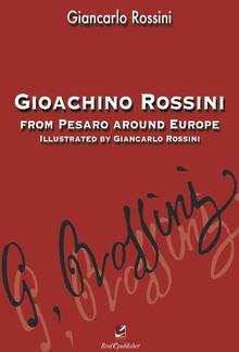 Gioachino Rossini From Pesaro around Europe PDF