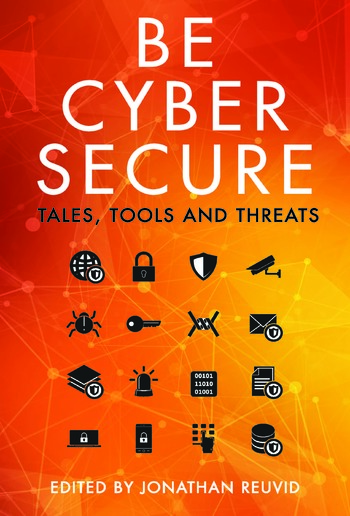 Be Cyber Secure: Tales, Tools and Threats PDF