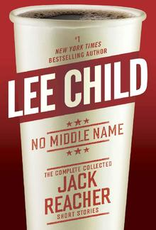 No Middle Name: The Complete Collected Jack Reacher Short Stories PDF