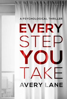 Every Step You Take: A Psychological Thriller PDF