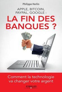 Apple, Bitcoin, Paypal, Google : La Fin des banques ? PDF