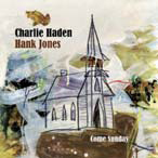 CHARLIE HADEN/HANK JONES COME SUNDAY
