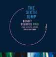 Benoît Delbecq Trio: The Sixth Jump