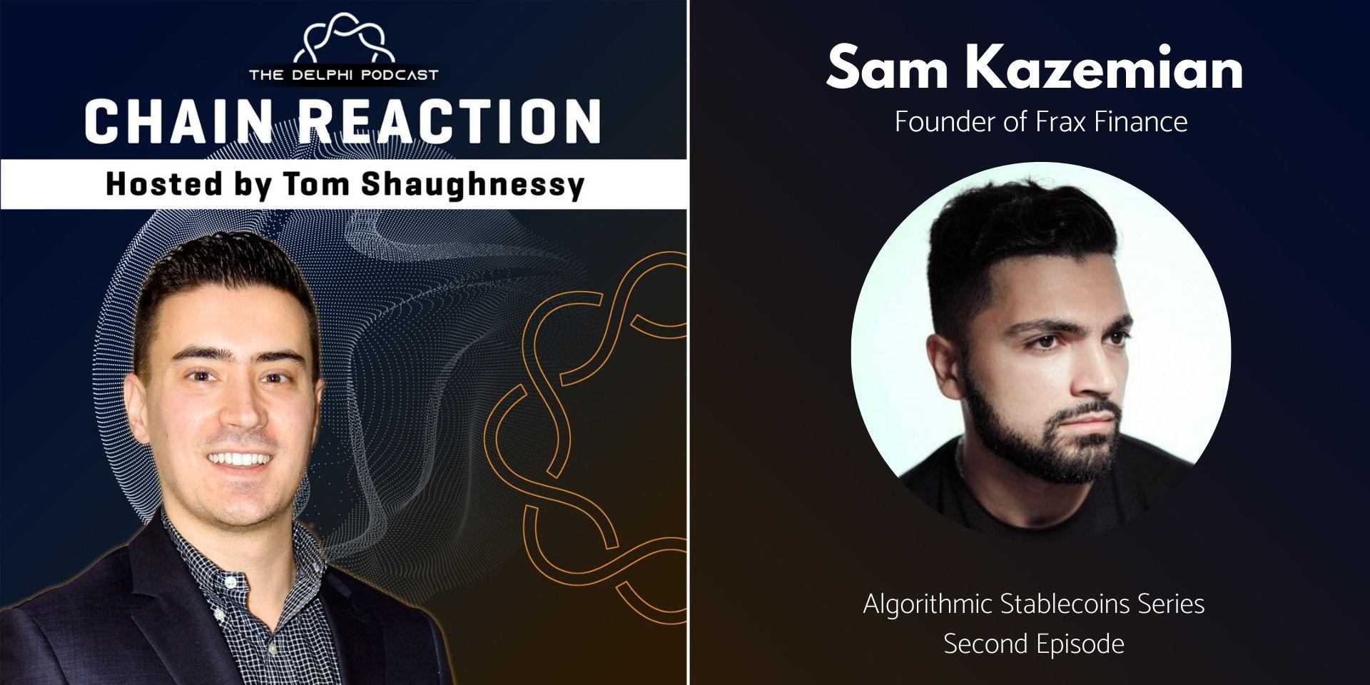 Algorithmic Stablecoins Series: Sam Kazemian of Frax Finance