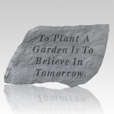 To Plant A Garden Is To Believe Stone