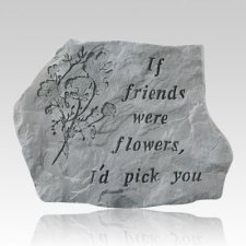 If Friends Were Flowers Stone