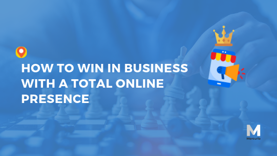 How to Win in Business with a Total Online Presence