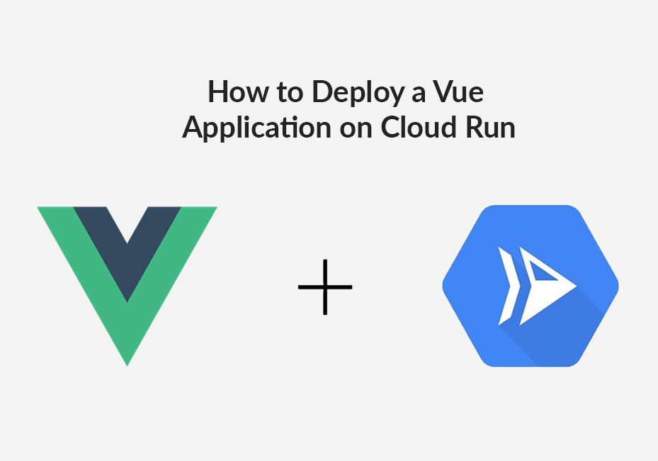 How to Deploy a vue application on cloud run