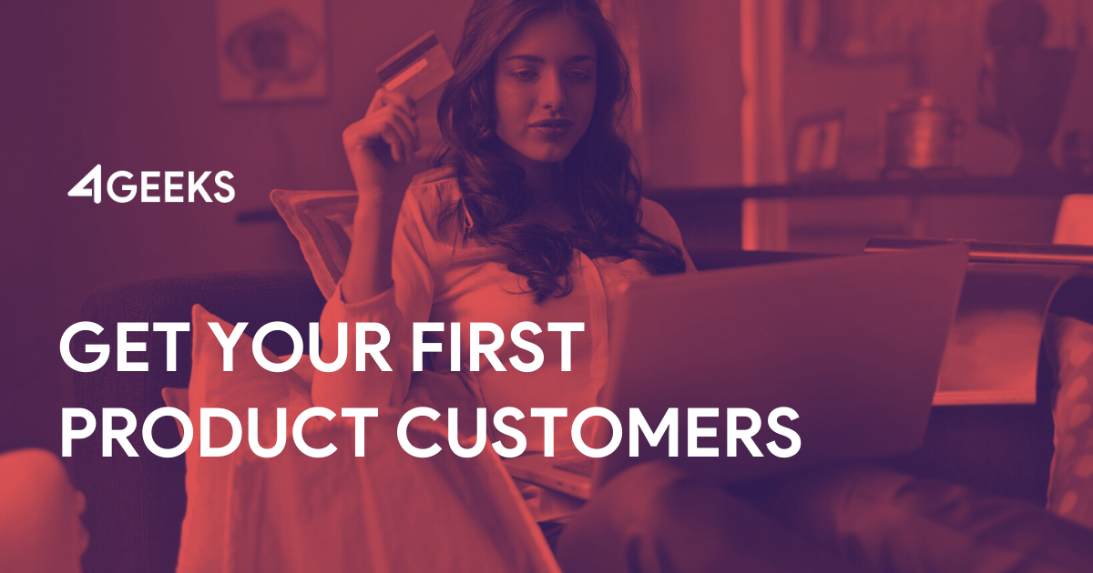 4 Keys to Get Your First Product Customers