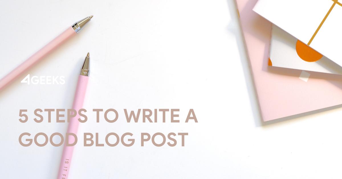 5 Steps to Write a Good Blog Post