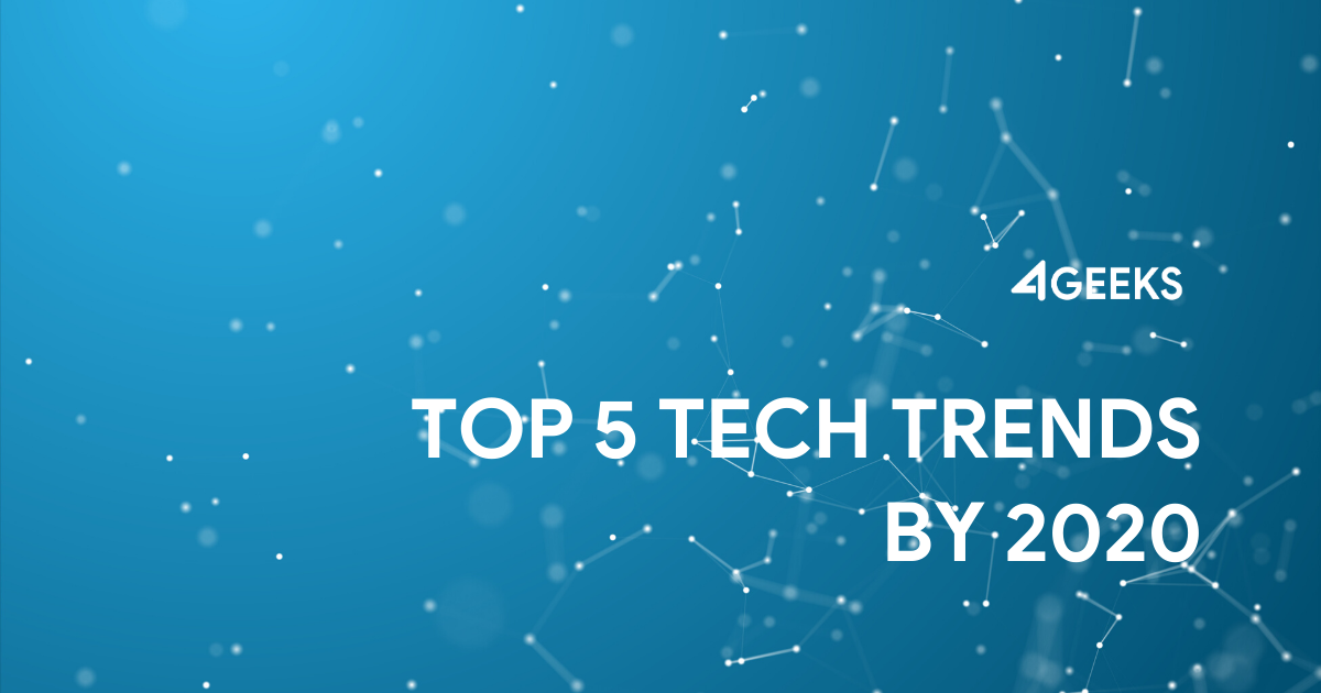 Top 5 Tech Trends by 2020