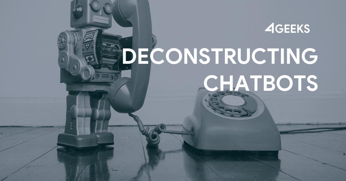 Deconstructing Chatbots
