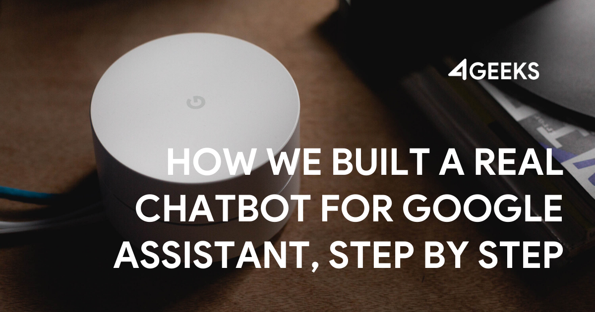 How We Built a Real Chatbot for Google Assistant, Step by Step