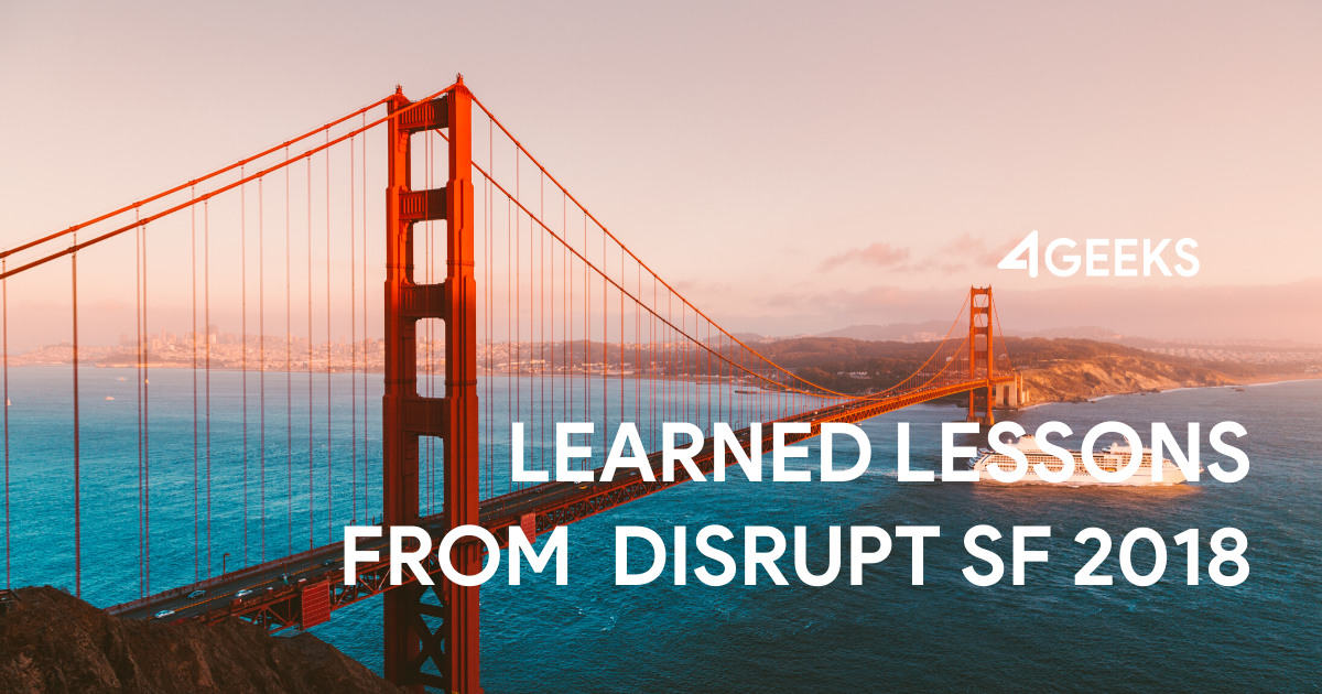 5 Learned Lessons From TechCrunch Disrupt SF 2018