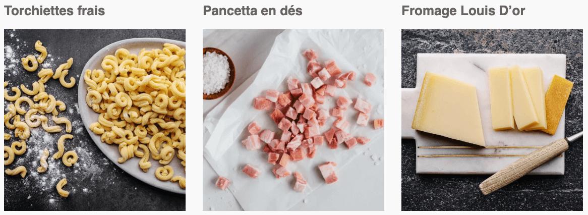 Torchiettes frais, Pancetta en dés, Fromage Louis D'or