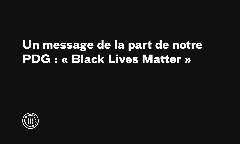 Un message de la part de notre PDG : « Black Lives Matter »