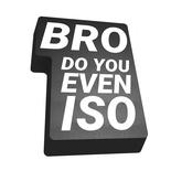 Bro, do you even ISO (Small)
