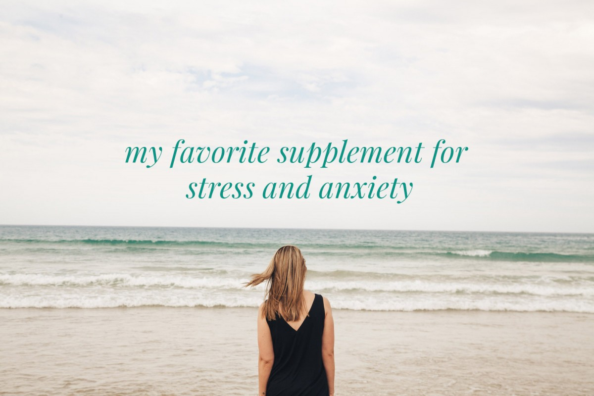 My Favorite Supplement for Stress and Anxiety