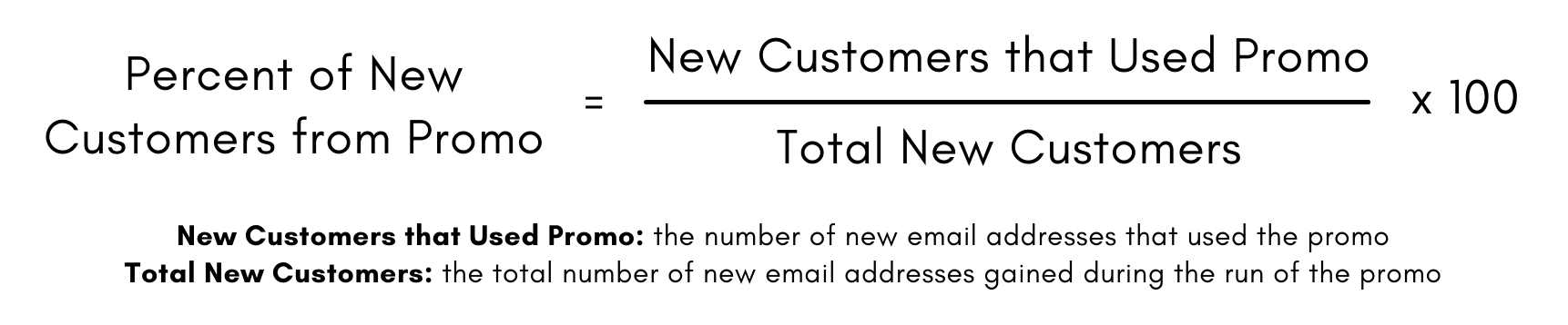Formula for the Percent of New Customers from a Promotion: number of new email addresses the used the promo divided by the total number of new email addresses in the promo time period, times 100.