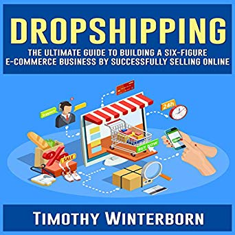 Cover art of Dropshipping: The Ultimate Guide to Building a Six-Figure Ecommerce Business by Timothy Winterborn