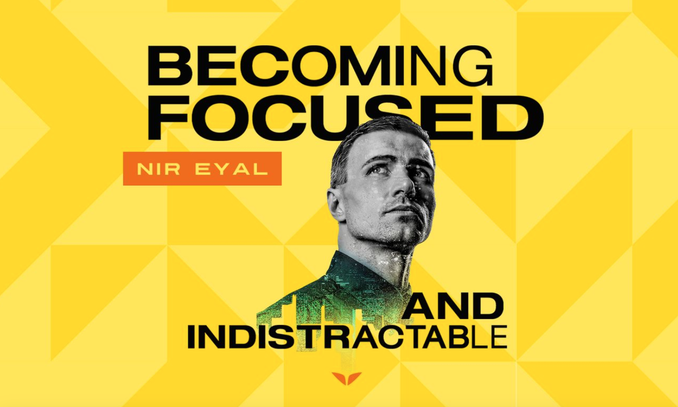 Becoming Focused and Indistractable