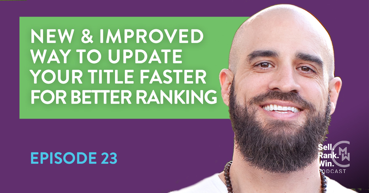 Sell Rank Win Episode 23: A New and Improved Way to Optimize Your Amazon Title