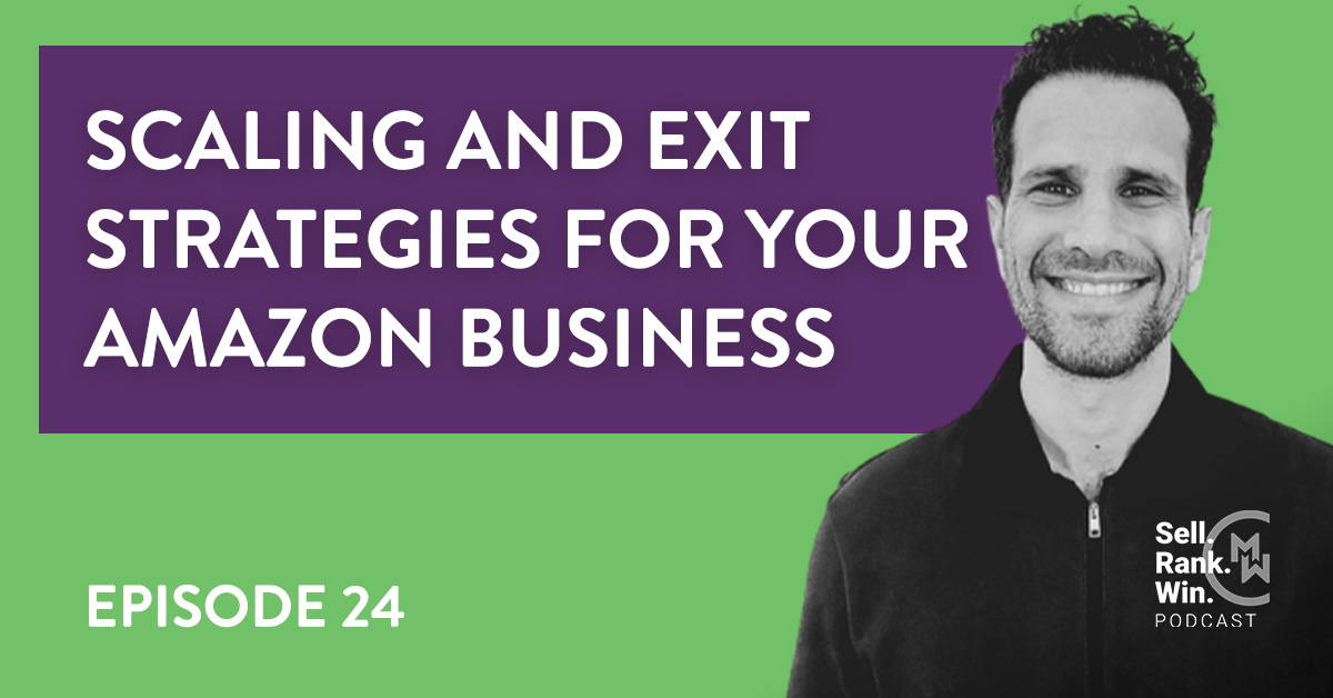 Sell Rank Win Episode 24 Amazon Business Scaling and Exit Strategies