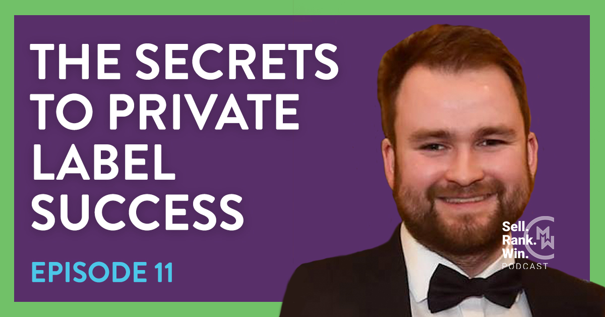 Sell Rank Win Episode 11 Secrets to Private Label Success