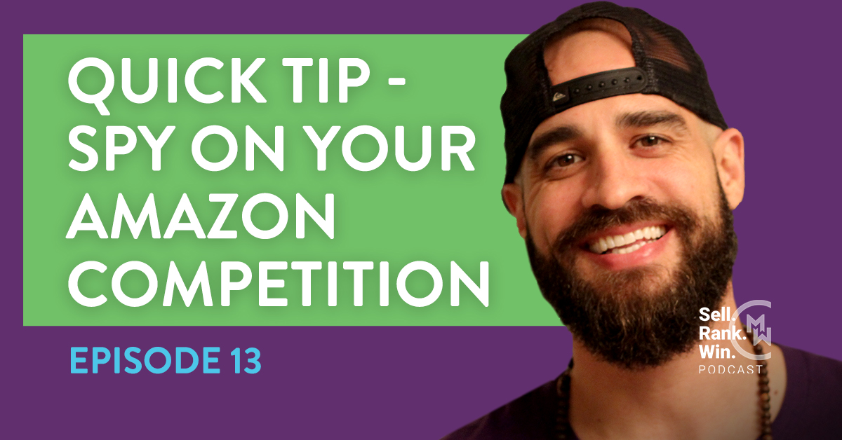 Episode 13 of the Sell Rank Win Podcast; learn how to spy on your Amazon competition