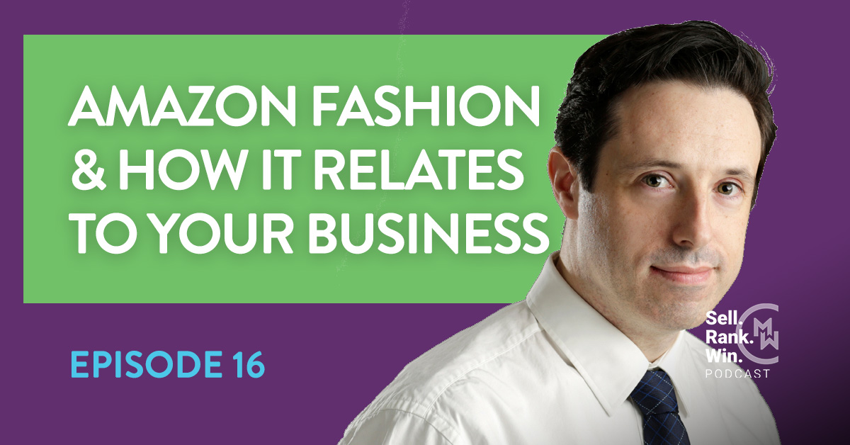 Sell Rank Win Podcast Episode 16: How Amazon Fashion Relates to Your Business