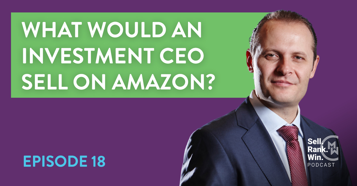 What Sell, Rank, Win, Episode 18: Would an Investment CEO Sell on Amazon