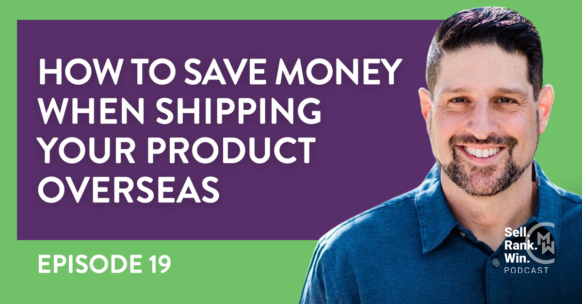 Mike Rose of Quad Express shares how to save money when shipping inventory overseas on Sell Rank Win Episode 19