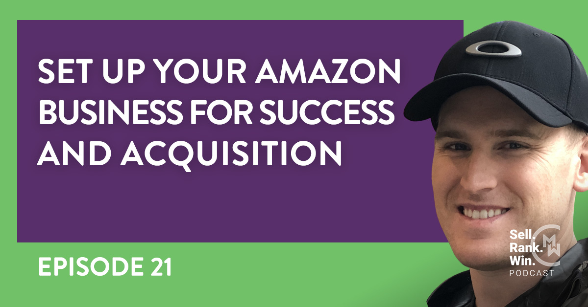 Sell Rank Win Episode 21: Setting Up Your Amazon Business For Acquisition