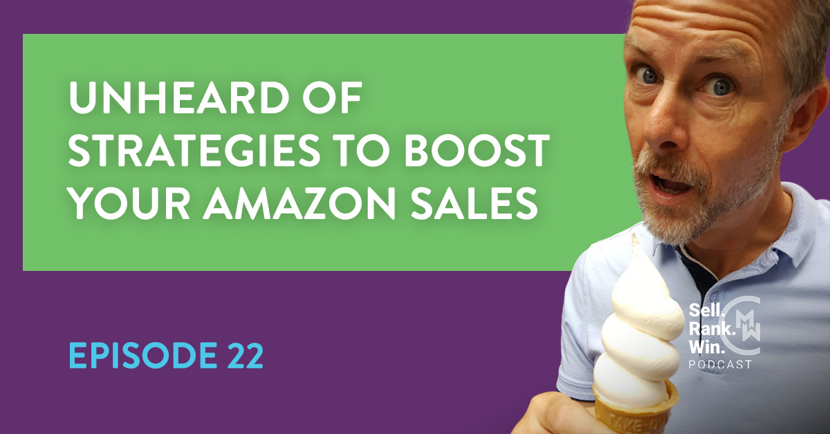 Sell Rank Win Podcast Episode 22: Neil Asher Shares Unique Amazon Seller Strategies to Boost Your Sales