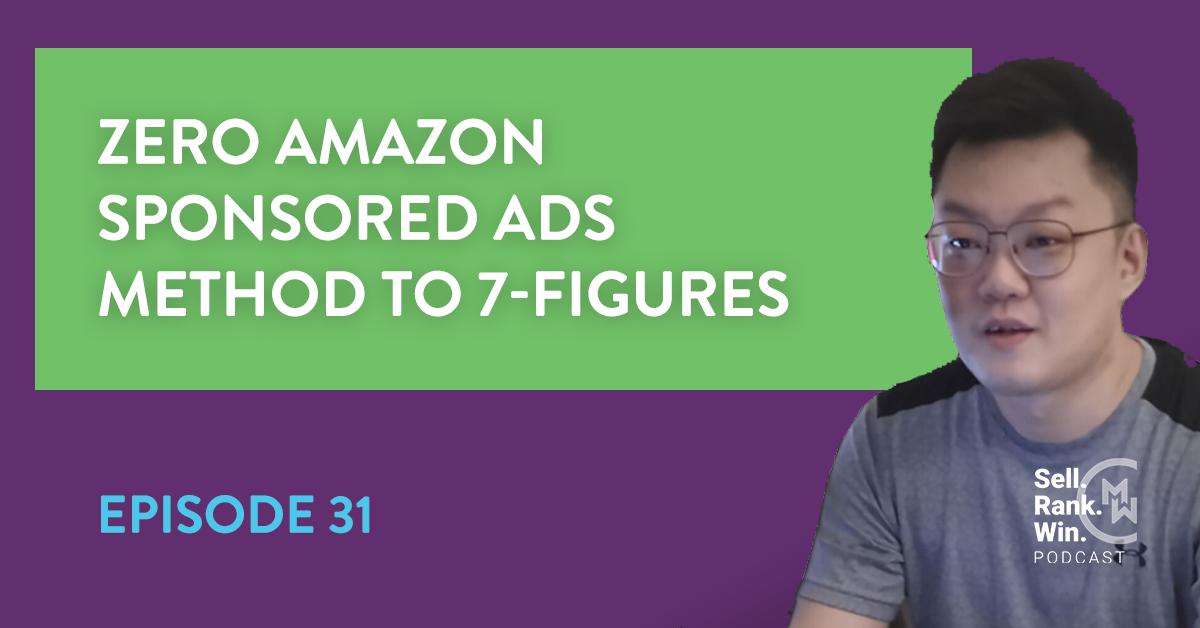 Sell Rank Win Episode 31: 7 Figure Sales With Zero Amazon Advertising
