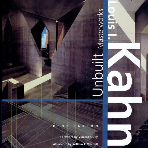 Louis I. Kahn: Unbuilt Masterworks