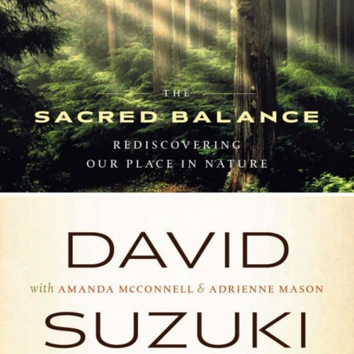 The Sacred Balance; Rediscovering our Place in Nature