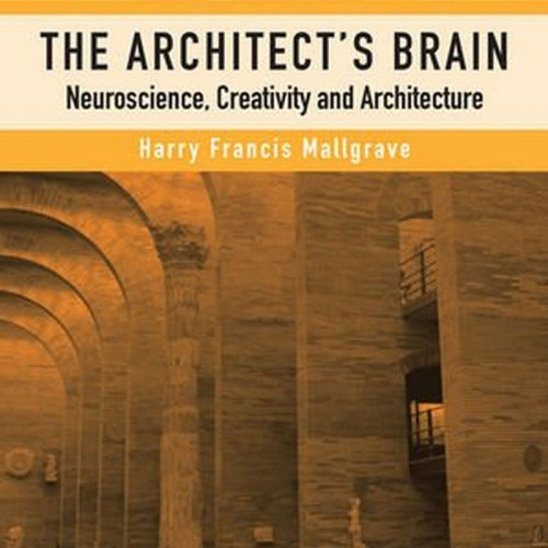 The Architect's Brain: Neuroscience,Creativity, and Architecture