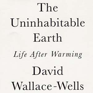 The Uninhabitable Earth - Life After Warming