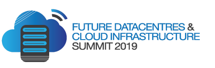 Future DataCentres and Cloud Infrastructure Summit 2019