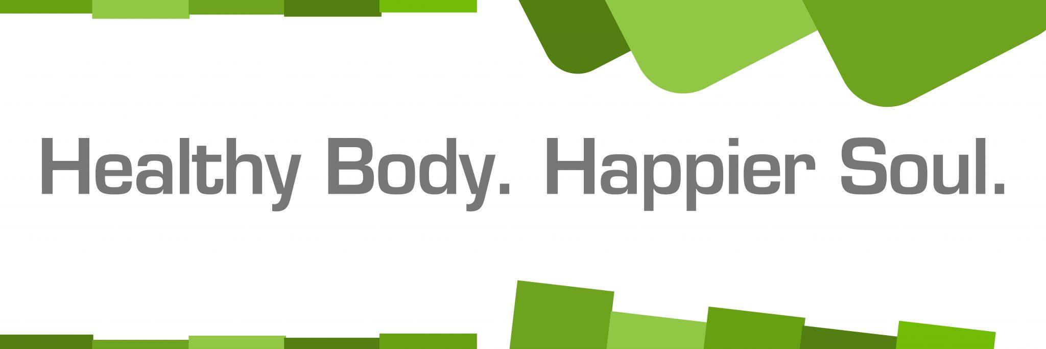 Healthy Body Happier Soul