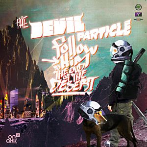 Follow Him To The End of The Desert - The Devil Particle
