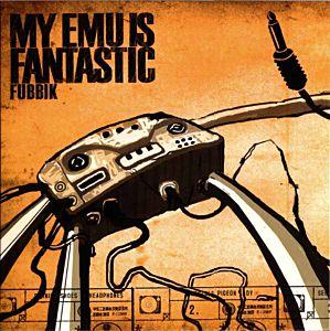 Fubbik - My EMU is Fantastic