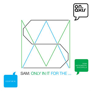 Sam - I'm only in it for the ...
