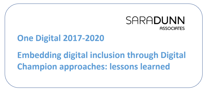 Sara Dunn Associates - One Digital 2017-2020 Embedding digital inclusion throigh Digital Champion approaches: lessons learned.