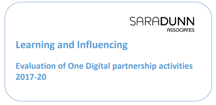 Learning and Influencing - Evaluation of One Digital Partnership activities 2017-2020 by Sara Dunn Associates